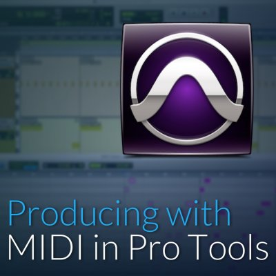 Producing with MIDI in Pro Tools