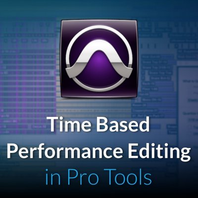 Time Based Performance Editing in Pro Tools October 2017