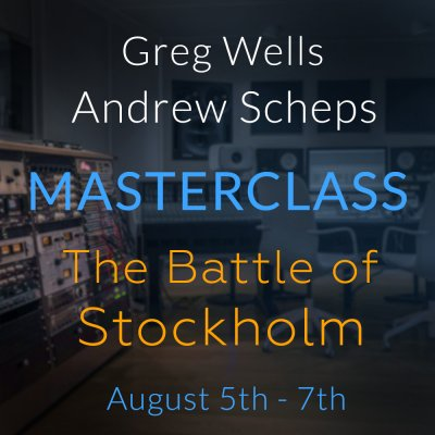 The Battle Of Stockholm - Greg Wells & Andrew Scheps Masterclass
