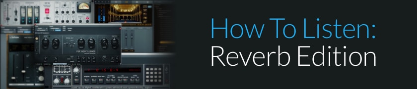 How To Listen: Reverb Edition